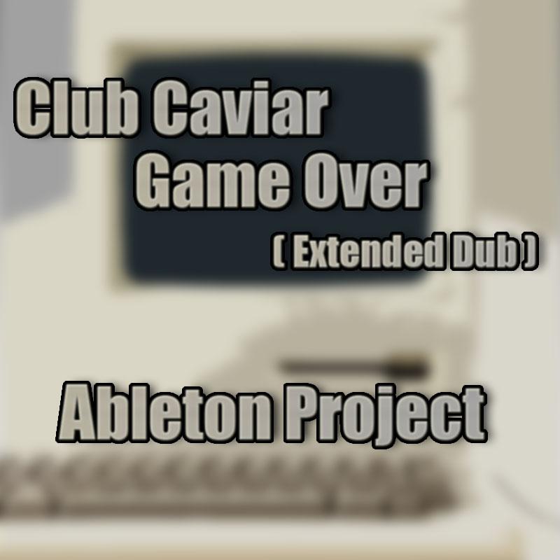 Hard House风格经典曲目Ableton Live复刻工程| Club Caviar – Game Over (Extended Dub) Ableton Project
